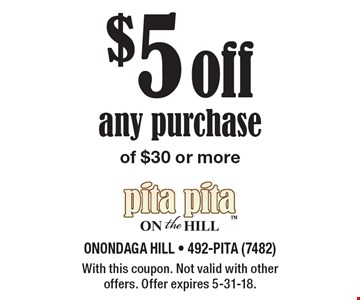 $5 off any purchase of $30 or more. With this coupon. Not valid with other offers. Offer expires 5-31-18.