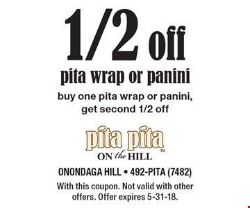 1/2 off pita wrap or panini buy one pita wrap or panini, get second 1/2 off. With this coupon. Not valid with other offers. Offer expires 5-31-18.