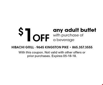 $1 Off any adult buffet with purchase of a beverage. With this coupon. Not valid with other offers or prior purchases. Expires 05-18-18.