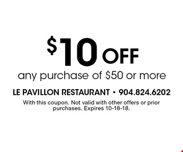 $10Off any purchase of $50 or more. With this coupon. Not valid with other offers or prior purchases. Expires 10-18-18.