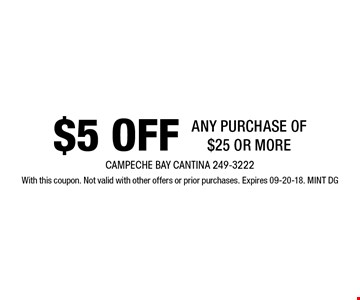 $5 Off any purchase of $25 or more. With this coupon. Not valid with other offers or prior purchases. Expires 09-20-18. MINT DG