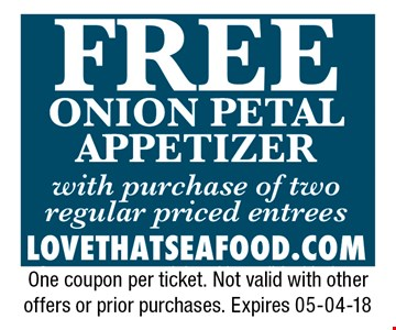 FREE Onion Petal Appetizer with purchase of two regular priced entrees. One coupon per ticket. Not valid with other offers or prior purchases. Expires 05-04-18