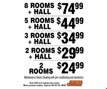 $44.99 5 Rooms + Hall. Over 200 sq ft equals two rooms. Must present coupon. Expires 05-04-18. MINT