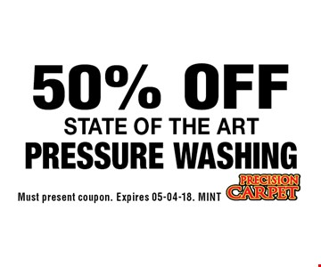 50% OFF State of the artPressure Washing. Must present coupon. Expires 05-04-18. MINT