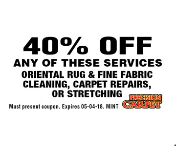 40% OFF Oriental Rug & Fine Fabric Cleaning, Carpet Repairs, or Stretching. Must present coupon. Expires 05-04-18. MINT