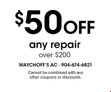 $50 Off any repairover $200. Cannot be combined with any other coupons or discounts.