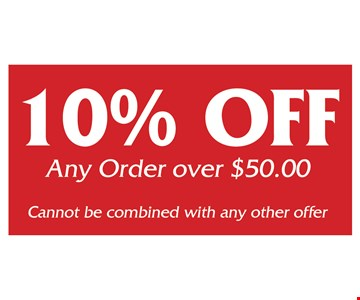 10% off any order over $50. Cannot be combined with any other offer.
