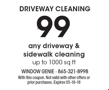 $99 DRIVEWAY CLEANING. Any driveway & sidewalk cleaning up to 1000 sq ft. With this coupon. Not valid with other offers or prior purchases. Expires 05-18-18