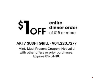 $1 Off entiredinner orderof $15 or more. Mint. Must Present Coupon. Not valid with other offers or prior purchases. Expires 05-04-18.