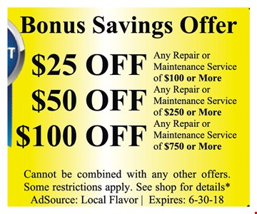 $25 off any repair or maintenance service of $100 or more, $50 off any repair or maintenance service of $250 or more or $100 off  any repair or maintenance service of $750 or more