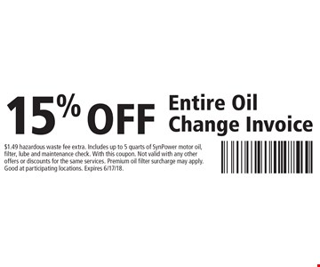 15% off Entire Oil Change Invoice. $1.49 hazardous waste fee extra. Includes up to 5 quarts of SynPower motor oil, filter, lube and maintenance check. With this coupon. Not valid with any other offers or discounts for the same services. Premium oil filter surcharge may apply. Good at participating locations. Expires 6/17/18.