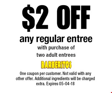 $2 off any regular entreewith purchase oftwo adult entrees. One coupon per customer. Not valid with any other offer. Additional ingredients will be charged extra. Expires 05-04-18