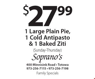 $27.99 1 large plain pie, 1 cold antipasto & 1 baked ziti (Sunday-Thursday).