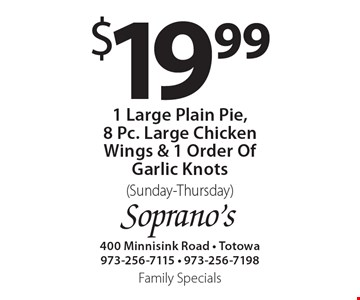 $19.99 1 large plain pie, 8 pc. large chicken wings & 1 order of garlic knots (Sunday-Thursday).