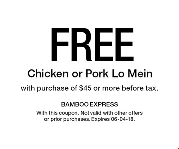 FreeChicken or Pork Lo Mein  with purchase of $45 or more before tax.. With this coupon. Not valid with other offers or prior purchases. Expires 06-04-18.