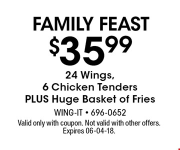 $35.99 24 Wings,6 Chicken TendersPLUS Huge Basket of Fries. Valid only with coupon. Not valid with other offers. Expires 06-04-18.