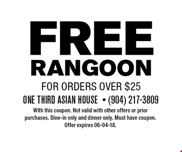 FREE RANGOON for orders over $25. With this coupon. Not valid with other offers or prior purchases. Dine-in only and dinner only. Must have coupon. Offer expires 06-04-18.
