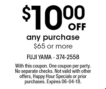$10.00 offany purchase$65 or more. With this coupon. One coupon per party. No separate checks. Not valid with other offers, Happy Hour Specials or prior purchases. Expires 06-04-18.