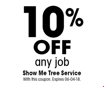 10%offany job. Show Me Tree Service With this coupon. Expires 06-04-18.