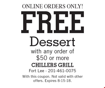 Online orders only! FREE Dessert with any order of $50 or more. With this coupon. Not valid with other offers. Expires 8-15-18.