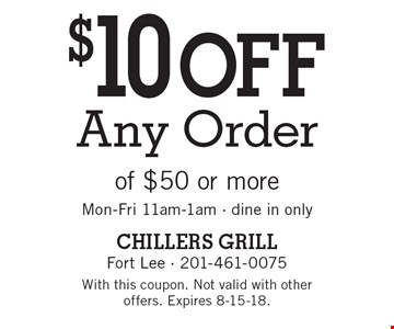 $10 off Any Order of $50 or more. Mon-Fri 11am-1am - dine in only. With this coupon. Not valid with other offers. Expires 8-15-18.