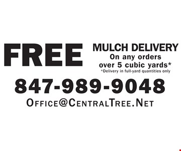 Free Mulch Delivery On any orders over 5 cubic yards* *Delivery in full-yard quantities only.