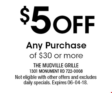 $5 Off Any Purchase of $30 or more. Not eligible with other offers and excludes daily specials. Expires 06-04-18.