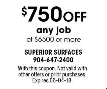 $750 Off any job of $6500 or more. With this coupon. Not valid with other offers or prior purchases. Expires 06-04-18.