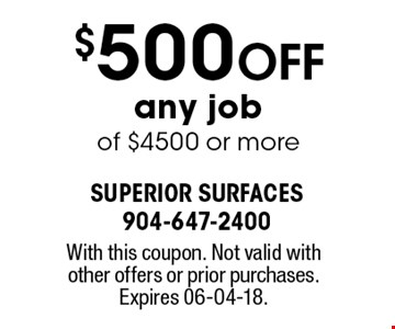 $500 Off any job of $4500 or more. With this coupon. Not valid with other offers or prior purchases. Expires 06-04-18.