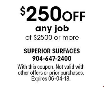 $250 Off any job of $2500 or more. With this coupon. Not valid with other offers or prior purchases. Expires 06-04-18.