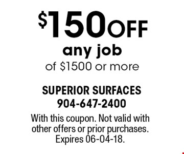 $150 Off any job of $1500 or more. With this coupon. Not valid with other offers or prior purchases. Expires 06-04-18.