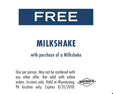 FREE Milkshake. With purchase of a milkshake. One per person. May not be combined with any other offer. Not valid with online orders. In-store only. Valid at Wyomissing, PA location only. Expires 8-31-18.