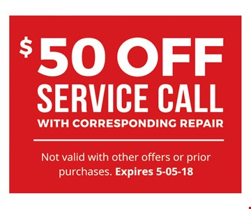 $50 OFF SERVICE CALLwith corresponding repair. Not valid with other offers or prior purchases.Expires 06-04-18.