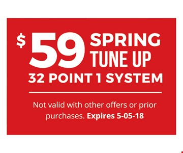 $59 Spring Tune Up32 Point 1 System. Not valid with other offers or prior purchases.Expires 06-04-18.