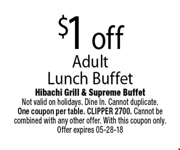$1 off Adult Lunch Buffet. Hibachi Grill & Supreme BuffetNot valid on holidays. Dine In. Cannot duplicate. One coupon per table. CLIPPER 2700. Cannot be combined with any other offer. With this coupon only. Offer expires 05-28-18