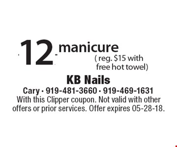 $12.99 manicure (reg. $15 with free hot towel). With this Clipper coupon. Not valid with other offers or prior services. Offer expires 05-28-18.