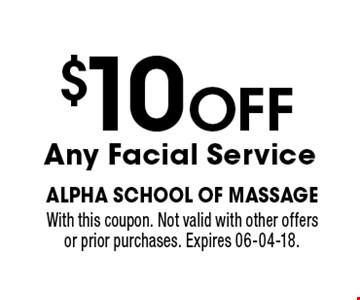$10 OFF Any Facial Service. With this coupon. Not valid with other offers or prior purchases. Expires 06-04-18.