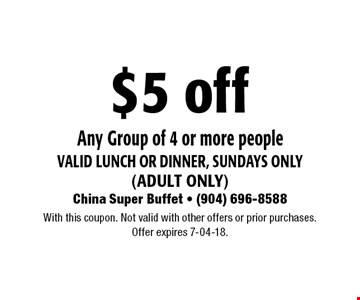 $5 off Any Group of 4 or more peoplevalid Lunch or dinner, Sundays only(adult only). With this coupon. Not valid with other offers or prior purchases.Offer expires 7-04-18.