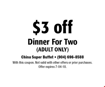 $3 off Dinner For Two(adult only). With this coupon. Not valid with other offers or prior purchases.Offer expires 7-04-18.