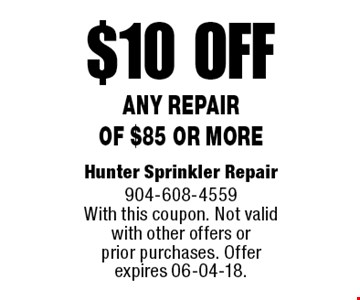 $10 off Any Repairof $85 or more. Hunter Sprinkler Repair 904-608-4559 With this coupon. Not valid with other offers or prior purchases. Offer expires 06-04-18.