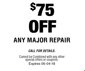 $75 OFF Any Major Repair. Call For Details. Cannot be Combined with any other special offers or coupons.Expires 06-04-18