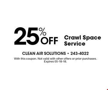 25% Off Crawl Space Service. With this coupon. Not valid with other offers or prior purchases. Expires 05-18-18.