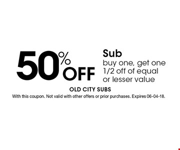 50% Off Sub buy one, get one 1/2 off of equal or lesser value. With this coupon. Not valid with other offers or prior purchases. Expires 06-04-18.