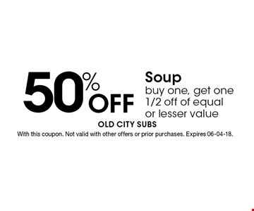 50% Off Soup buy one, get one 1/2 off of equal or lesser value. With this coupon. Not valid with other offers or prior purchases. Expires 06-04-18.