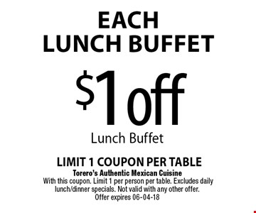 $1off EachLUNCH BUFFET. Torero's Authentic Mexican Cuisine With this coupon. Limit 1 per person per table. Excludes daily lunch/dinner specials. Not valid with any other offer. Offer expires 06-04-18