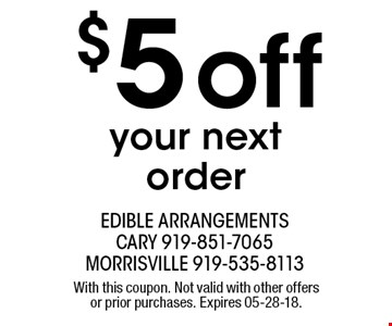 $5off your next order. With this coupon. Not valid with other offers or prior purchases. Expires 05-28-18.