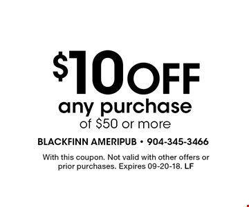$10 Off any purchase of $50 or more. With this coupon. Not valid with other offers or prior purchases. Expires 09-20-18. LF