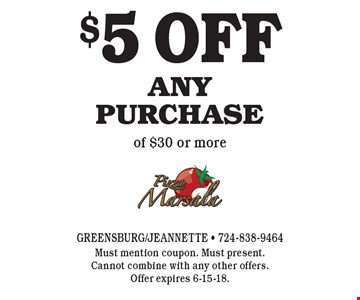 $5 off any purchase of $30 or more. Must mention coupon. Must present.Cannot combine with any other offers.Offer expires 6-15-18.