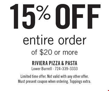 15% off entire order of $20 or more. Limited time offer. Not valid with any other offer. Must present coupon when ordering. Toppings extra.
