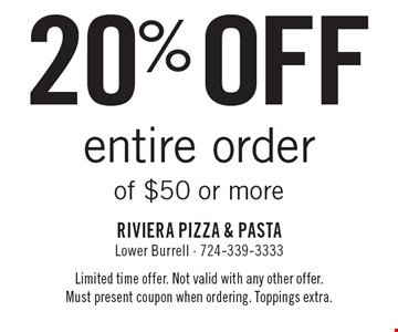 20% off entire order of $50 or more. Limited time offer. Not valid with any other offer. Must present coupon when ordering. Toppings extra.